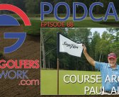 FGN Ep 88 – Golf Course Architect, Paul Albanese