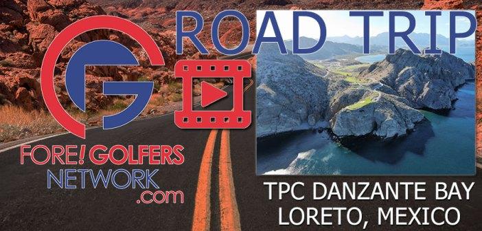 FGN Road Trip: TPC Danzante Bay at the Islands of Loreto