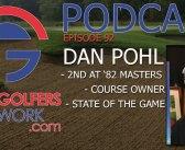 FGN Ep 92 – Dan Pohl – 1982 Masters Runner Up