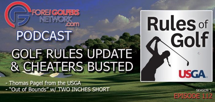 Golf Rules Update and Cheaters Busted – 112