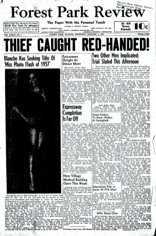 Here is the front page of the January 3, 1957 Forest Park Review. After a burglar was caught in the act, he admitted to other local robberies. It would take a few months, but divers will eventually recover the register stolen from the Armory Lounge that was disposed of in the DesPlaines River at the Chicago Ave. bridge.