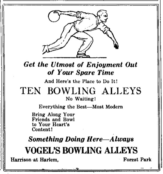 This ad from the 1926 Forest Park Review features the 10 lanes of bowling at Vogel's. The alleys would serve the community 4 more decades before making way for a car dealership.