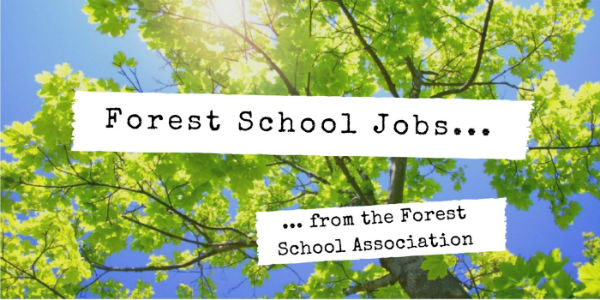 Deadline : 30.08.19 – Forest School Leader – SE London