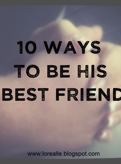 10 Ways To Be His Best Friend