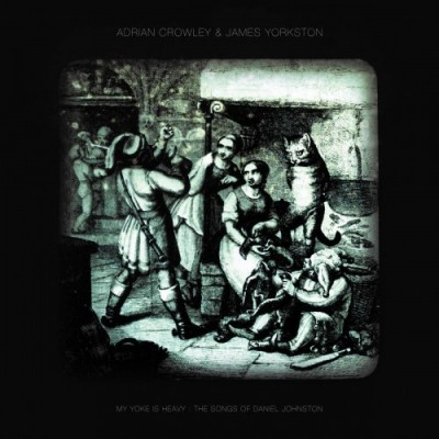 Adrian-Crowley-James-Yorkston-My-Yoke-Is-Heavy-The-Songs-of-Daniel-Johnston