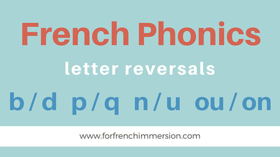 French Phonics – letter reversals. How improper decoding can affect reading fluency and sound-letter correspondence in French.