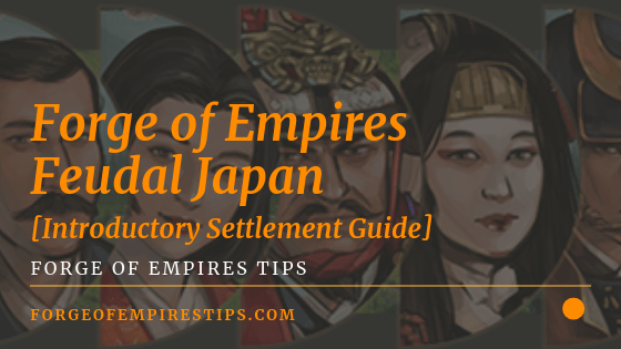 Forge of Empires Feudal Japan [Introductory Settlement Guide]