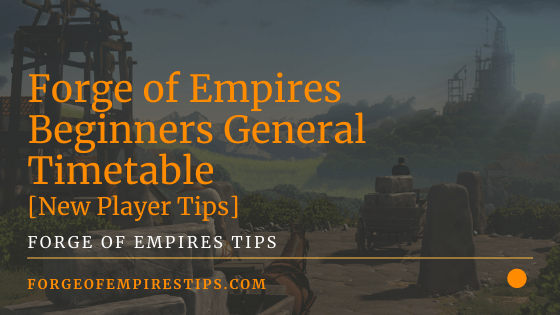 Forge of Empires Beginners General Timetable [New Player Tips]