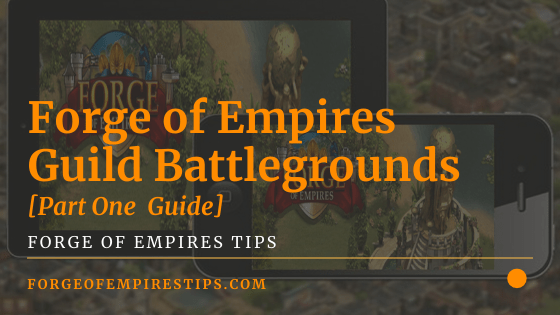 Forge of Empires Guild Battlegrounds Guide [Part One]