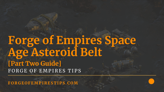 Forge of Empires Space Age Asteroid Belt [Part 2 Guide]