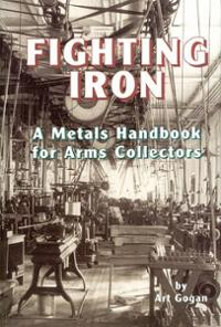 Fighting Iron: A Metals Handbook for Arms Collectors