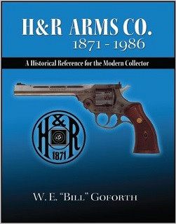 H&R Arms Co 1871-1986 by W.E. Goforth