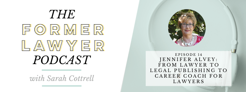 014 Jennifer Alvey: From Lawyer to Legal Publishing to Career Coach for Lawyers