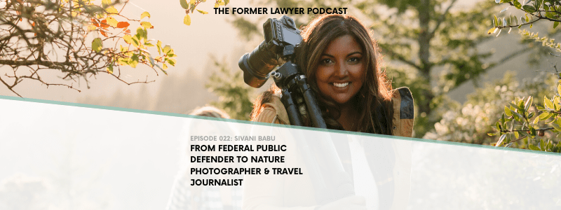 022 Sivani Babu: From Federal Public Defender to Nature Photographer and Travel Journalist