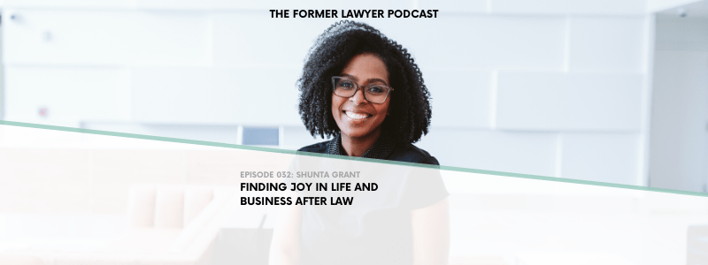 032 Shunta Grant: Finding Joy In Life And Business After Law