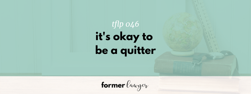 It's okay to be a quitter