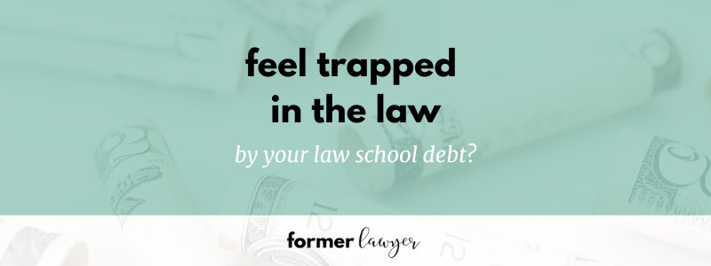 Feel trapped in the law by your law school debt?