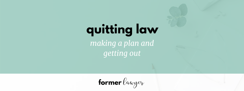 Quitting Law: Making A Plan and Getting Out
