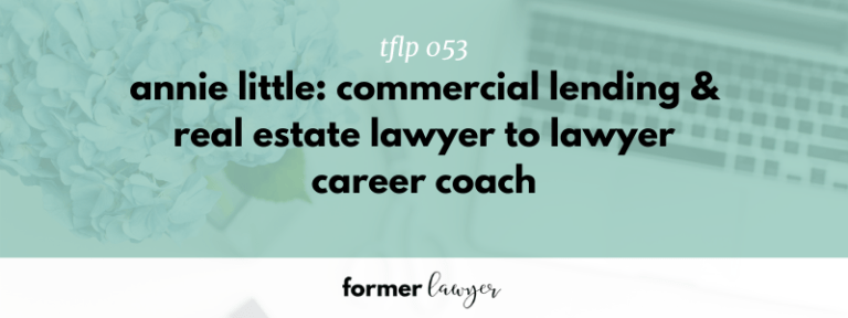 Former Lawyer Annie Little: Commerical Lending & Real Estate Lawyer to Lawyer Career Coach