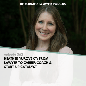 Heather Yurovsky: From Lawyer To Career Coach And Start-Up Catalyst