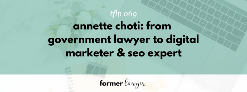 Annette Choti: From Government Lawyer To Digital Marketer & SEO Expert (TFLP 069)