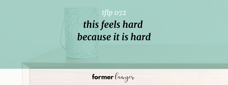 This Feels Hard Because It Is Hard (TFLP 072)