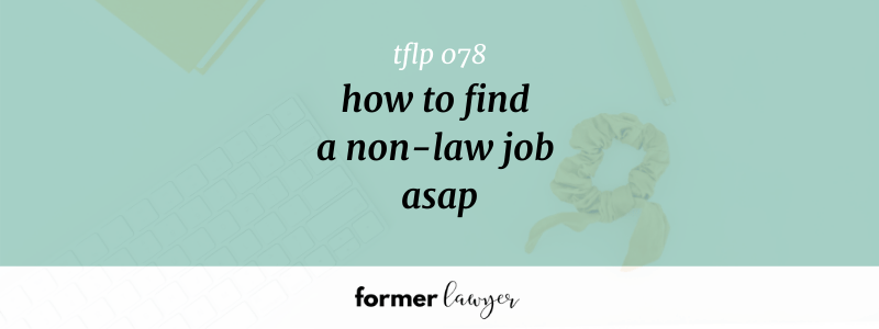 How To Find A Non-Law Job ASAP (TFLP 078)