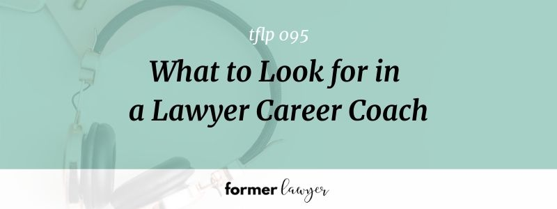 What to Look for in a Lawyer Career Coach (TFLP 095)