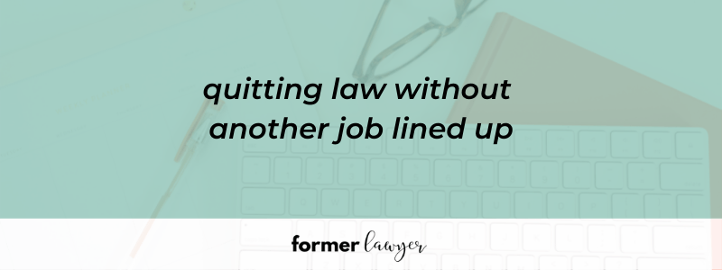 Quitting Without Another Job Lined Up: Terrible Idea For A Lawyer?