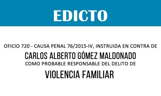 EDICTO: OFICIO 720 – CAUSA PENAL 76/2015-IV – CARLOS ALBERTO GÓMEZ MALDONADO