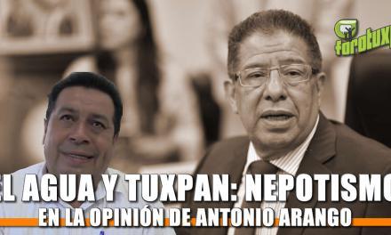El Agua y Tuxpan: Una historia de Nepotismo