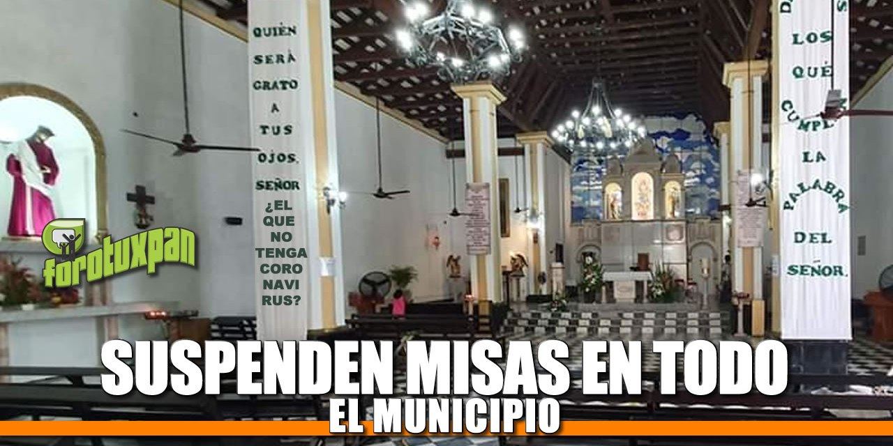 Suspenden MISAS en todo Tuxpan