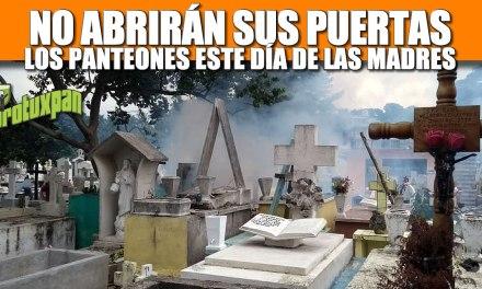 NO ABRIRÁN SUS PUERTAS LOS PANTEONES ESTE DÍA DE LAS MADRES
