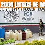 MÁS DE 2000 LITROS DE GASOLINA DECOMISADOS EN TUXPAN