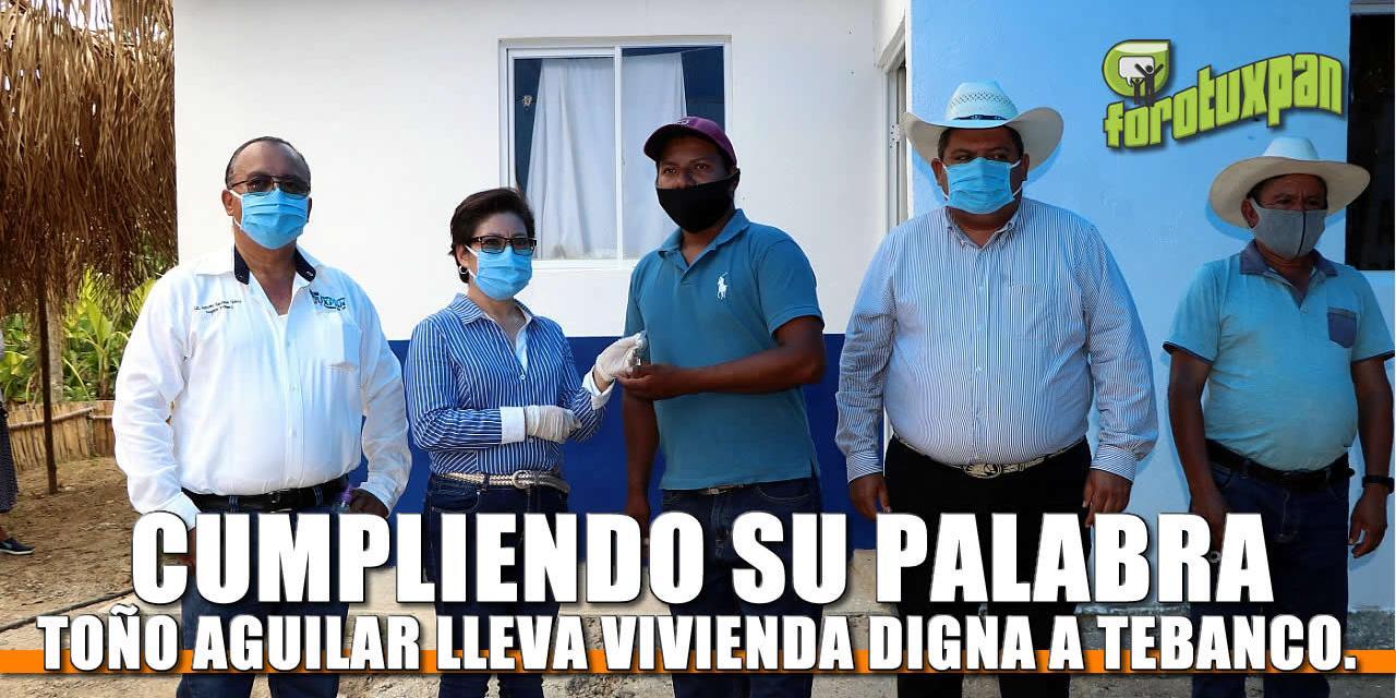 CUMPLIENDO SU PALABRA, TOÑO AGUILAR LLEVA VIVIENDA DIGNA HASTA TEBANCO.