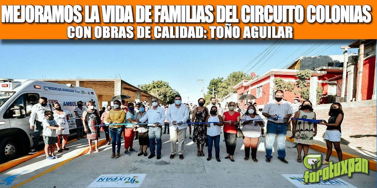 MEJORAMOS LA VIDA DE FAMILIAS DEL CIRCUITO COLONIAS CON OBRAS DE CALIDAD: TOÑO AGUILAR