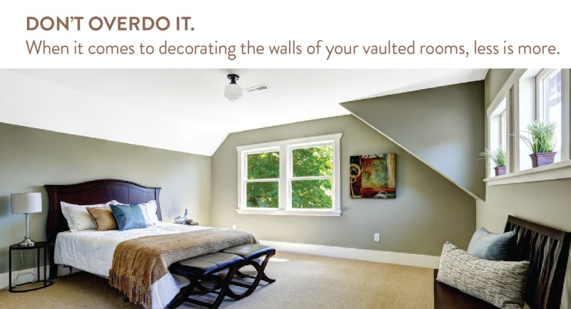Don T Over Do The Decor In A Vaulted Ceiling Room