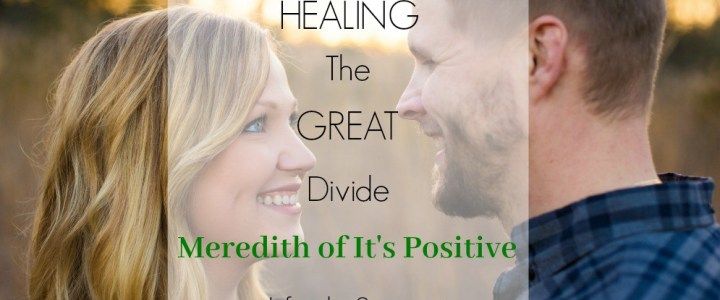 Healing the Great Divide: Meredith of It's Positive