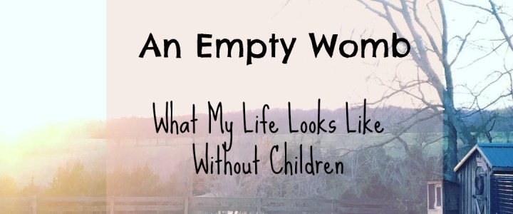 An Empty Womb: What My Life Looks Like Without Children