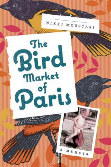Nonfiction Review – The Bird Market of Paris: A Memoir by Nikki Moustaki