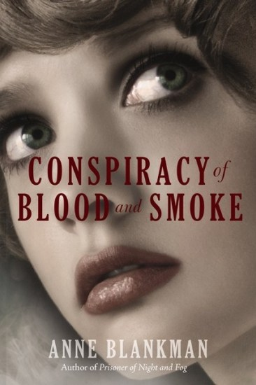 Early Review – Conspiracy of Blood and Smoke (Prisoner of Night and Fog #2) by Anne Blankman