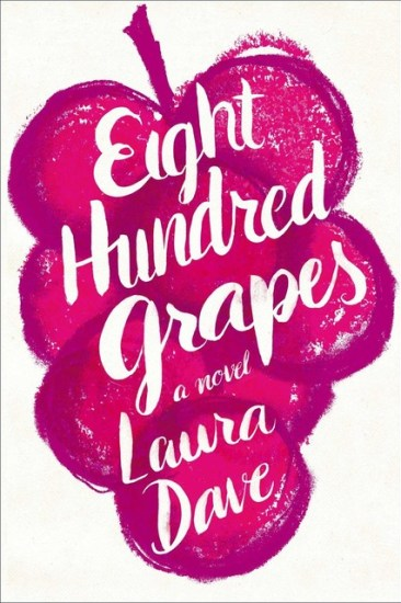 Early Review – Eight Hundred Grapes: A Novel by Laura Dave