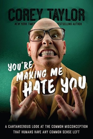 Early Review – You're Making Me Hate You: A Cantankerous Look at the Common Misconception That Humans Have Any Common Sense Left by Corey Taylor