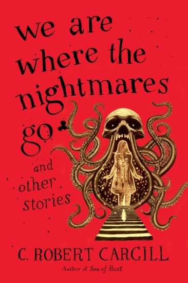Waiting on Wednesday – We Are Where the Nightmares Go and Other Stories by C. Robert Cargill