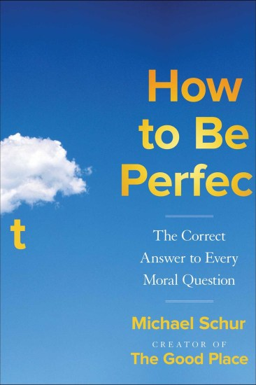 Can't Wait Wednesday | How to Be Perfect: The Correct Answer to Every Moral Question by Michael Schur