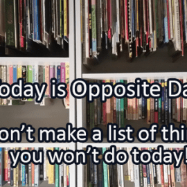Not the Writing Prompt for January 25: Opposite Day