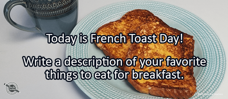 Writing Prompt for November 28: French Toast – For the Teachers