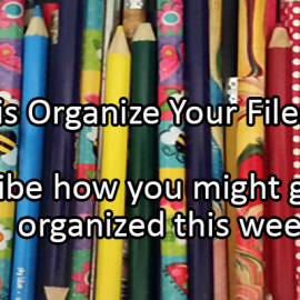 Writing Prompt for April 20: Get Organized