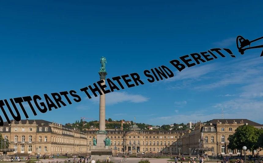 Stuttgarts Theater sind bereit!
