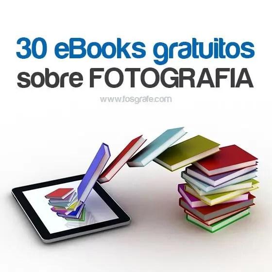 30 eBooks gratuitos sobre fotografia (em inglês) | Fós Grafê